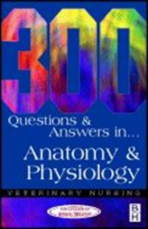 300 Questions & Answers in Anatomy & Physiology: Veterinary Nursing
